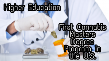 Higher Education, First Cannabis Masters Degree Program in the U.S.