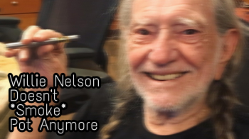 Willie Nelson Doesn't *Smoke* Pot Anymore