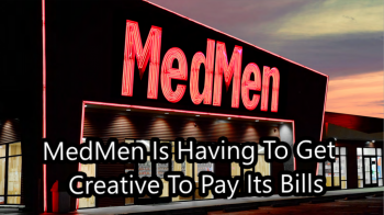 MedMen Is Having To Get Creative To Pay Its Bills