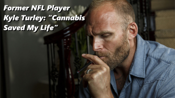 """Former NFL Player Kyle Turley: """"Cannabis Saved My Life"""""""