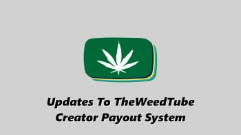 Updates To TheWeedTube Creator Payout System