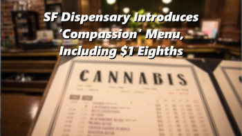SF Dispensary Introduces 'Compassion' Menu, Including $1 Eighths