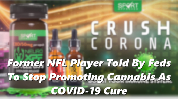 Former NFL Player Told By Feds To Stop Promoting Cannabis As COVID-19 Cure
