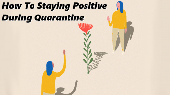 How To Stay Positive During Quarantine