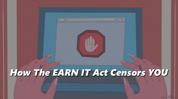 How The EARN IT Act Censors YOU