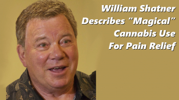 """William Shatner Describes """"Magical"""" Cannabis Use For Pain Relief"""