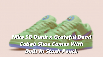 Nike SB Dunk x Grateful Dead Collab Shoe Comes With Built In Stash Pouch