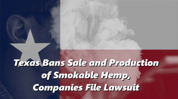 Texas Bans Sale and Production of Smokable Hemp, Companies File Lawsuit
