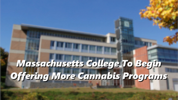 Massachusetts College To Begin Offering More Cannabis Programs