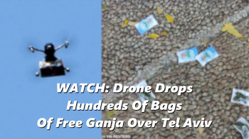 WATCH: Drone Drops Hundreds Of Bags Of Free Ganja Over Tel Aviv