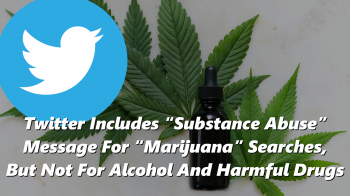 """Twitter Includes """"Substance Abuse"""" Message For """"Marijuana"""" Searches, But Not For Alcohol And Harmful Drugs"""