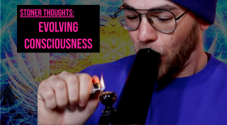 Consciousness || Stoner Thoughts