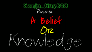 A Belief or Knowledge