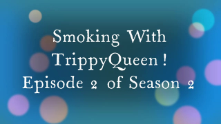 Episode 2 of Season 2 of Smoking with TrippyQueen Tweedle Farms Review Part 1