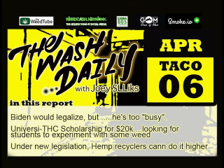 THE WASH DAILY with Joey SLLiks CANNABIS NEWS REPORT Biden would legalize it, but he'sbusy