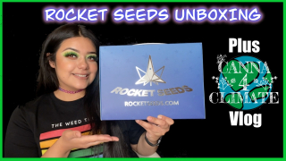 ROCKET SEEDS UNBOXING / CANNA4CLIMATE VLOG! <3
