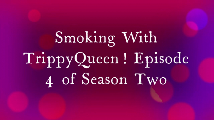 Smoking with TrippyQueen Season Two!! Episode 4 Fern Valley Farms Review!
