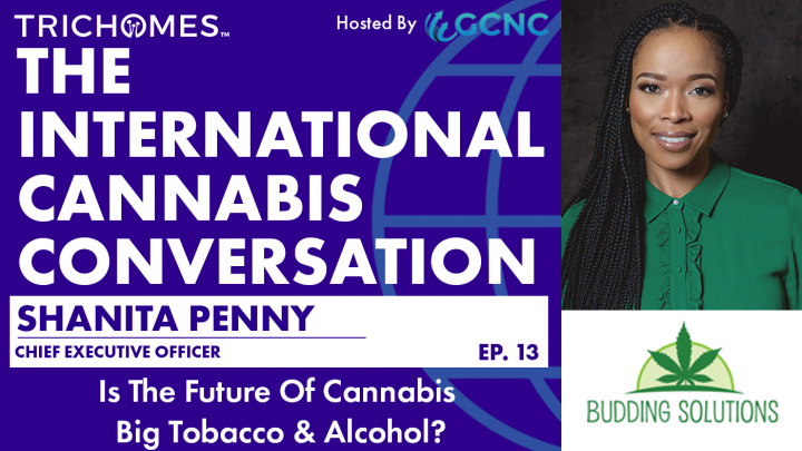Is the Future of Cannabis Big Tobacco & Alcohol? - ICC Interview: Shanita Penny - Budding Solutions