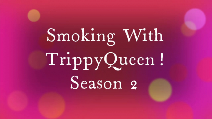 Smoking with TrippyQueen Season Two!! DrGanja Review!