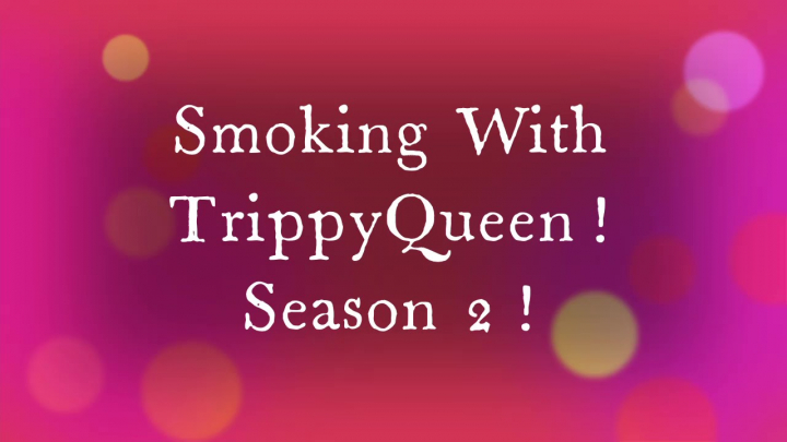 Smoking with TrippyQueen Season Two!! Smoke Sesh with Babe! And Mystery Bag From StickyYpsi