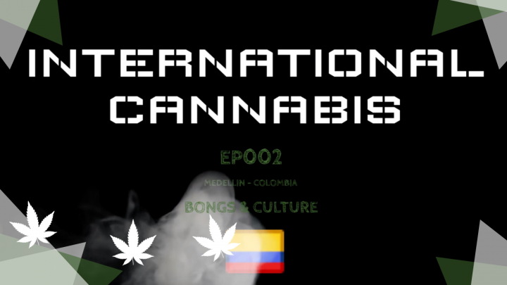 International Cannabis EP002 | Where can I buy weed in Medellín, Colombia. Bongs & Culture. (Sub)