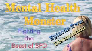 Mental Health Monster: Fighting the Beast of BPD - Episode Two: Dissociation