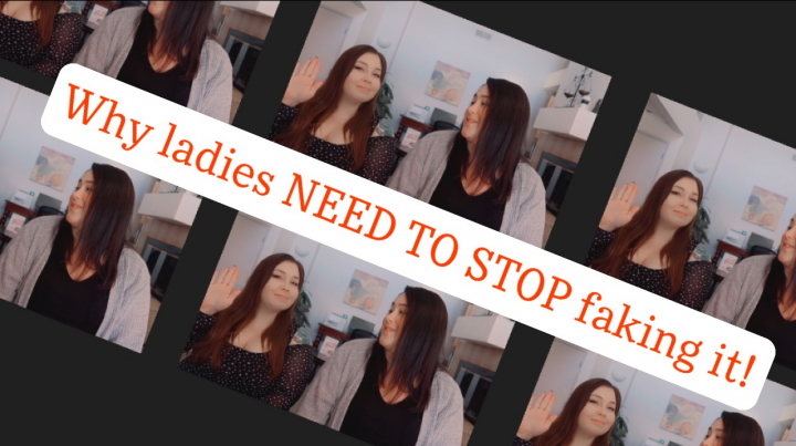 Ladies let's talk about why we need to stop faking it!