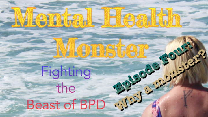 Mental Health Monster: Fighting the Beast of BPD - Episode Four: Why a Monster?