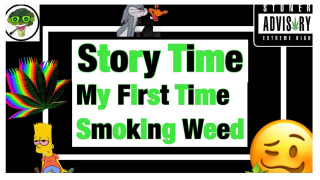 Story Time My First Time Smoking Weed