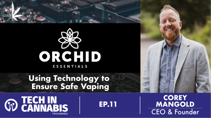 Using Technology to Ensure Safe Vaping with Corey Mangold of Orchid Essentials and PurTec