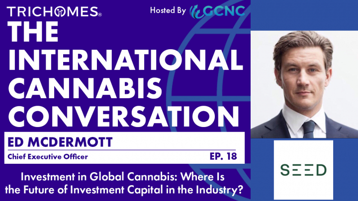 Investment in Global Cannabis: Where Is the Future Of Investment Capital In The Industry? with Ed McDermott of SEED Innovations