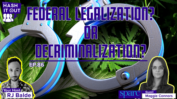 Federal Legalization or Decriminalization? Hash It Out Interview With Maggie Connors of Sparc