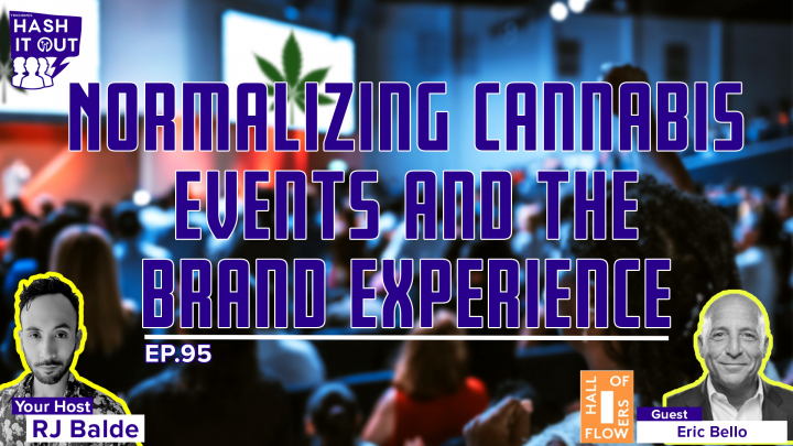 Normalizing Cannabis Events and the Brand Experience with Eric Bello from Hall of Flowers