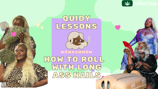QUIDY LESSONS: HOW TO ROLL A JOINT WITH LONG ASS NAILS