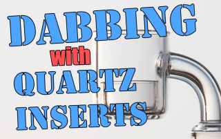 How to use quartz inserts for dabbing