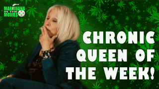 Marijuana in the Movies - CHRONIC QUEEN OF THE WEEK - Week 5