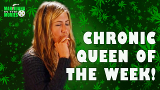 Marijuana in the Movies - CHRONIC QUEEN OF THE WEEK - Week 6