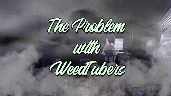 Q&A/Rant | The Problem With WeedTubers