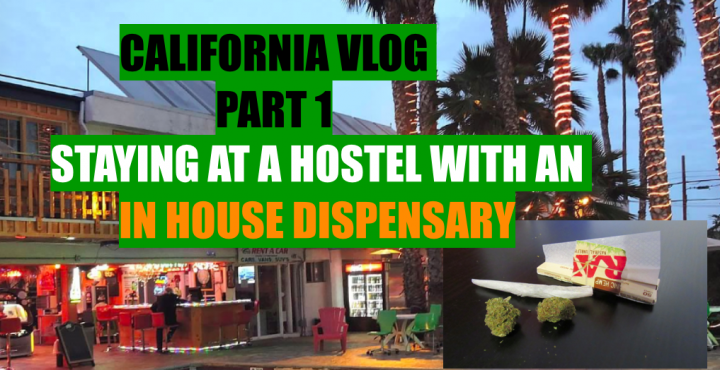 California Vlog: Staying at a hostel with an IN-HOUSE DISPENSARY