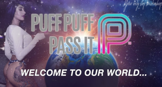 WELCOME TO THE WORLD OF PUFF PUFF PASS IT!