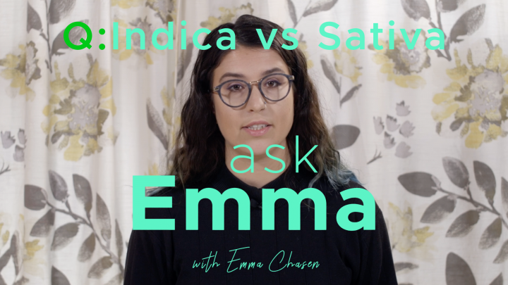 Ask Emma: Indica VS Sativa