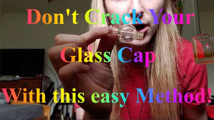 How to Avoid Cracking your Glass Cap