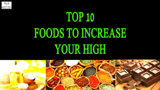 Top 10 Foods To Increase Your High