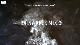 Have You Tried These Trainwreck Mixes?