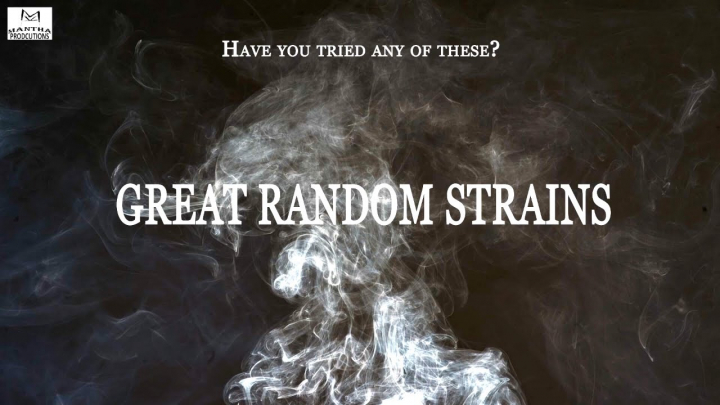 Have You Tried These Great Random Strains?