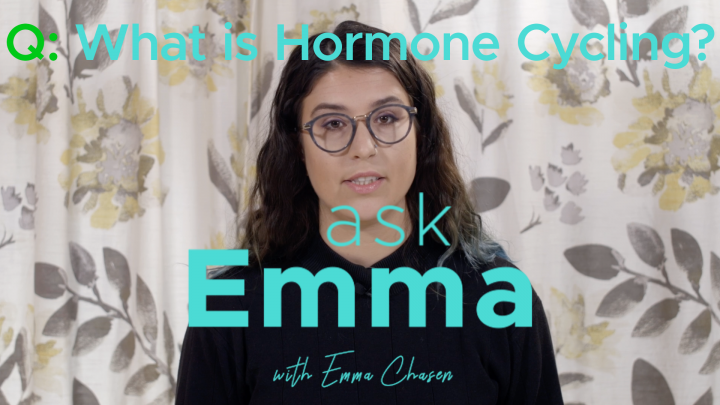 Ask Emma: Hormone Cycling