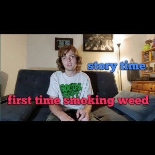 first time smoking weed (story time)