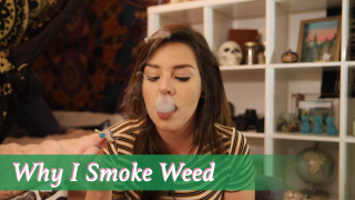 Why I Smoke Weed / Use Cannabis