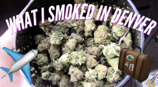 WHAT I SMOKED IN DENVER!
