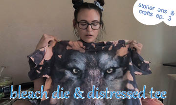 how to bleach dye & distress clothes // stoner arts & crafts ep. 3